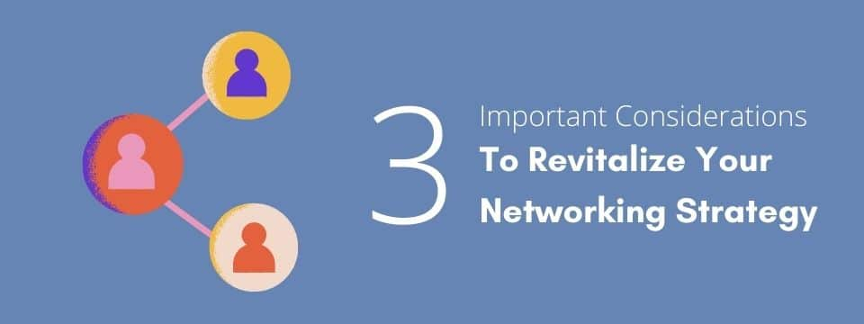 3 Important Considerations to Revitalize Your Networking Strategy